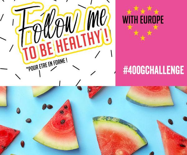 Follow me to be Healthy with Europe : lancement du #400gChallenge pour changer les habitudes alimentaires des Millennials
